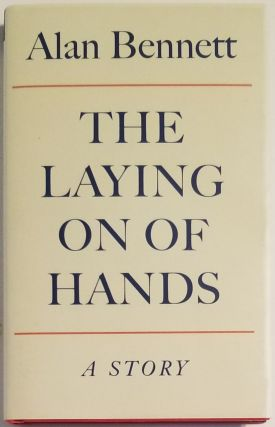 THE LAYING ON OF HANDS. Alan Bennett