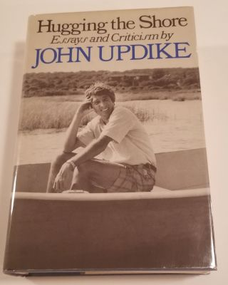 HUGGING THE SHORE. Essays and Criticism. John Updike