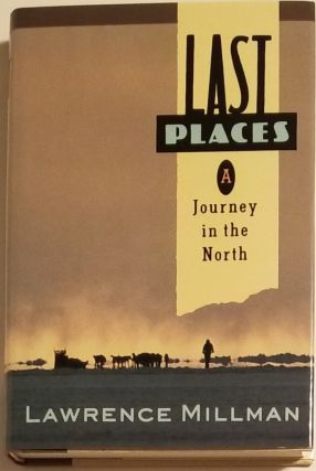 LAST PLACES. A Journey in the North, Lawrence Millman.