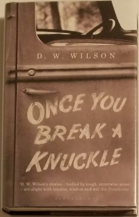 ONCE YOU BREAK A KNUCKLE. D. W. Wilson