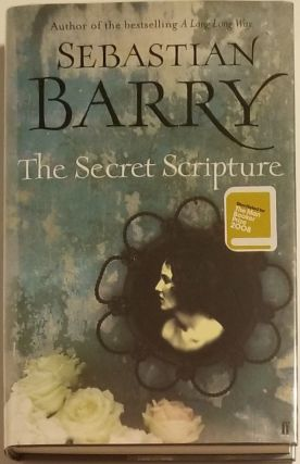 THE SECRET SCRIPTURE. Sebastian Barry
