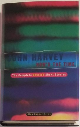 NOW'S THE TIME. The Complete Resnick Short Stories. John Harvey