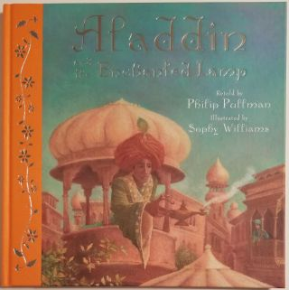 ALADDIN AND THE ENCHANTED LAMP. Retold by Philip Pullman and Illustrated by Sophy Williams....