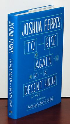 TO RISE AGAIN AT A DECENT HOUR. Joshua Ferris