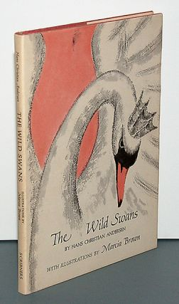 THE WILD SWANS A Story by Hans Christian Andersen. Illustrated by Marcia Brown.