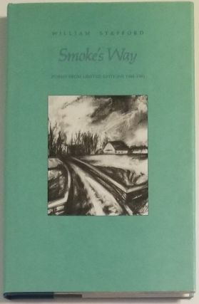 SMOKE'S WAY: POEMS FROM LIMITED EDITIONS 1968-1981. William Stafford