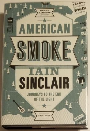 AMERICAN SMOKE. Journeys To the End of the Light. Iain Sinclair