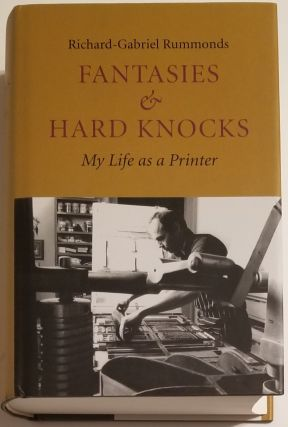 FANTASIES & HARD KNOCKS. My Life As A Printer. Richard-Gabriel Rummonds