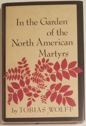 IN THE GARDEN OF THE NORTH AMERICAN MARTYRS. Tobias Wolff
