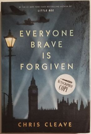 EVERYONE BRAVE IS FORGIVEN. Chris Cleave