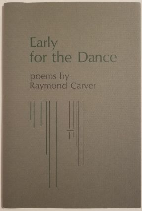 EARLY FOR THE DANCE. Raymond Carver