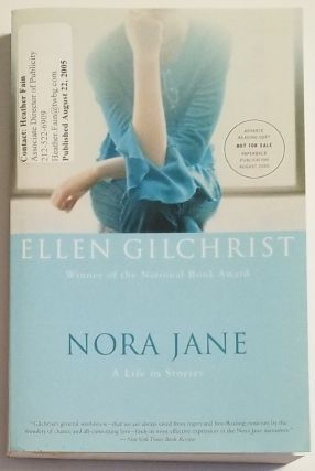 NORA JANE. A Life in Stories. Ellen Gilchrist