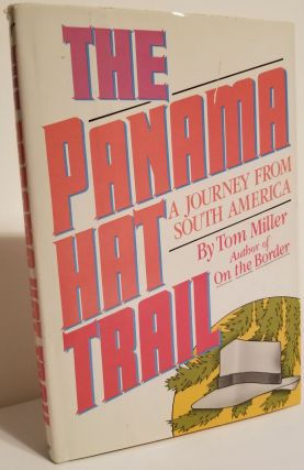 THE PANAMA HAT TRAIL. A Journey from South America. Tom Miller.