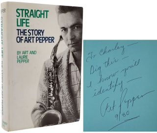 STRAIGHT LIFE. The Story of Art Pepper. Art and Laurie Pepper