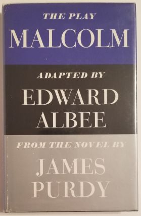 MALCOLM The Play. Adapted from the novel by James Purdy. Edward Albee