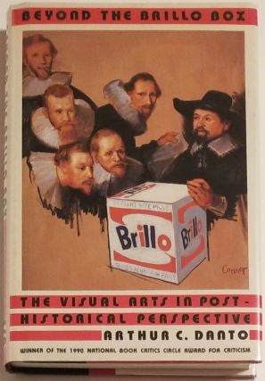 BEYOND THE BRILLO BOX. The Visual Arts in Post-Historical Perspective. Arthur C. Danto