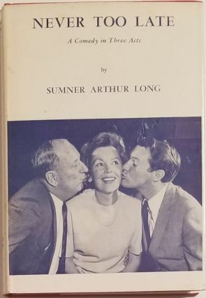 NEVER TOO LATE. A Comedy in Three Acts. Sumner Arthur Long