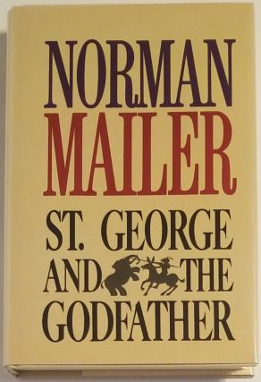ST. GEORGE AND THE GODFATHER. Introduction by John Leonard. Norman Mailer