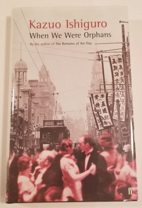 WHEN WE WERE ORPHANS. Kazuo Ishiguro