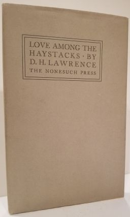 LOVE AMONG THE HAYSTACKS & Other Pieces With a Reminsiscence by David Garnett. D. H. Lawrence