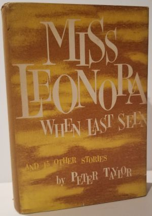 MISS LEONORA WHEN LAST SEEN & Fifteen Other Stories. Peter Taylor