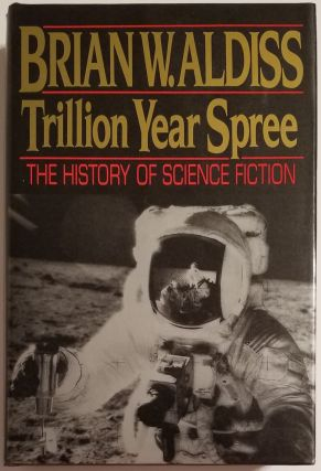 TRILLION YEAR SPREE: The History of Science Fiction. Brian W. Aldiss, with David Wingrove