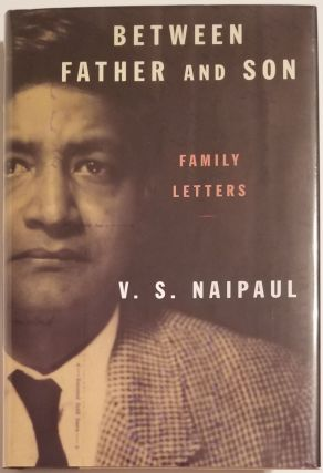 BETWEEN FATHER AND SON. V. S. Naipaul.