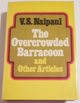 THE OVERCROWDED BARRACOON AND OTHER ARTICLES. V. S. Naipaul.