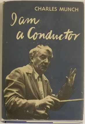 I AM A CONDUCTOR. Charles Munch.