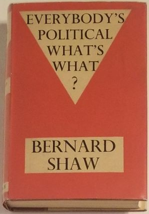 EVERYBODY'S POLITICAL WHAT'S WHAT? Bernard Shaw