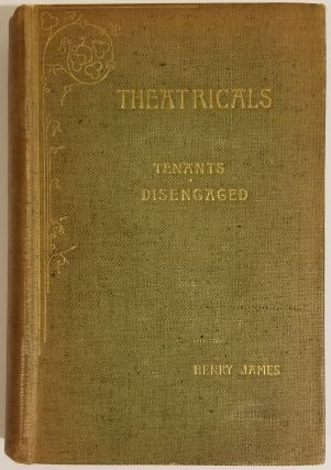 THEATRICALS: TWO COMEDIES: TENANTS AND DISENGAGED [First American Edition]. Henry James