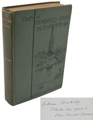 OUR HUNDRED DAYS IN EUROPE [PRESENTATION COPY]. Oliver Wendell Holmes.