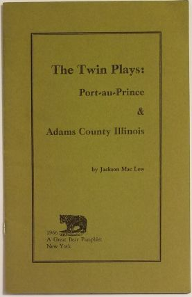 THE TWIN PLAYS: Port-au-Prince & Adams County Illinois. Jackson MacLow