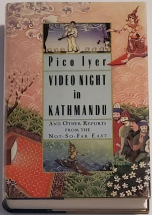 VIDEO NIGHT IN KATHMANDU and Other Reports from the Not-So-Far EAST. Pico Iyer