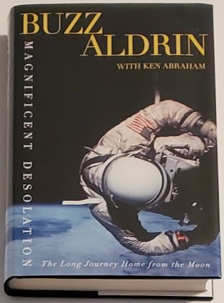 MAGNIFICENT DESOLATION. The Long Journey Home from the Moon. Buzz Aldrin, with Ken Abraham