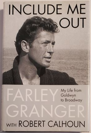 INCLUDE ME OUT. My Life from Goldwyn to Broadway. Farley Granger, with Robert Calhoun