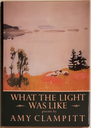 WHAT THE LIGHT WAS LIKE. Amy Clampitt