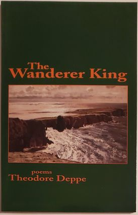 THE WANDERER KING. Theodore Deppe
