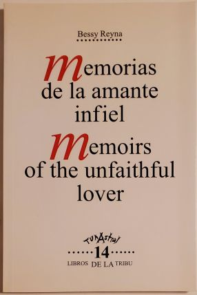 MEMORIAS DE LA AMANTE INFIEL / MEMOIRS OF THE UNFAITHFUL LOVER. Bessy Reyna