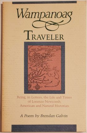 WAMPANOAG TRAVELER. Being, in Letters, the Life and Times of Loranzo Newcomb, American and...