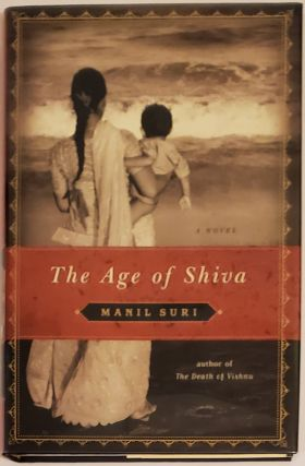 THE AGE OF SHIVA. Manil Suri