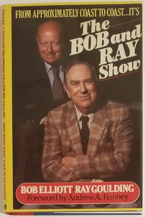 FROM APPROXIMATELY COAST TO COAST... IT'S THE BOB AND RAY SHOW. Bob Elliott, Ray Goulding