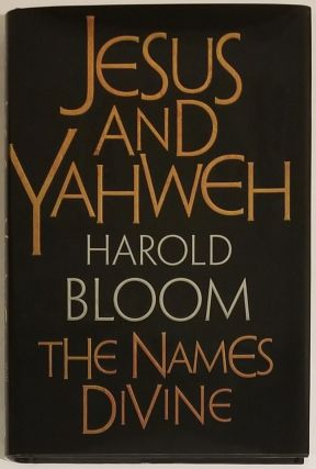 JESUS AND YAHWEH: THE NAMES DIVINE. Harold Bloom