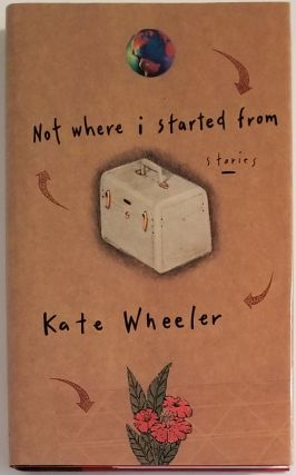 NOT WHERE I STARTED FROM. Kate Wheeler