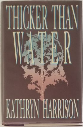 THICKER THAN WATER. Kathryn Harrison